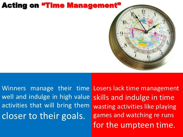 """Acting on """"Time Management""""Winners manage their time Losers lack time managementwell and indulge in high value skills and ..."""