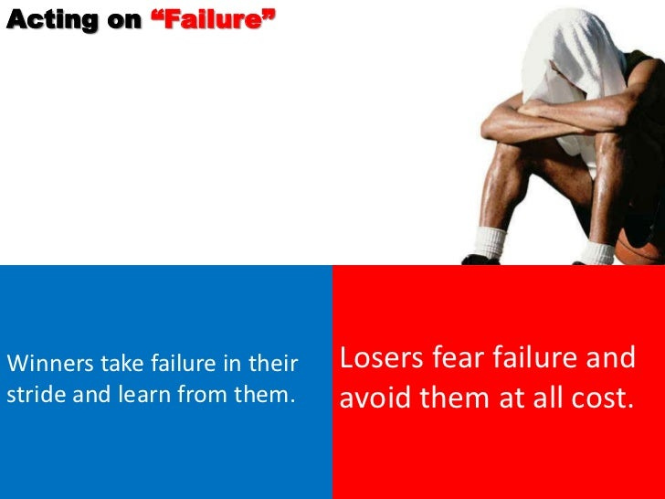 """Acting on """"Failure""""Winners take failure in their   Losers fear failure andstride and learn from them.     avoid them at al..."""