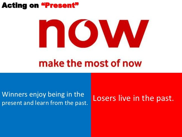 """Acting on """"Present""""Winners enjoy being in thepresent and learn from the past.                                   Losers liv..."""