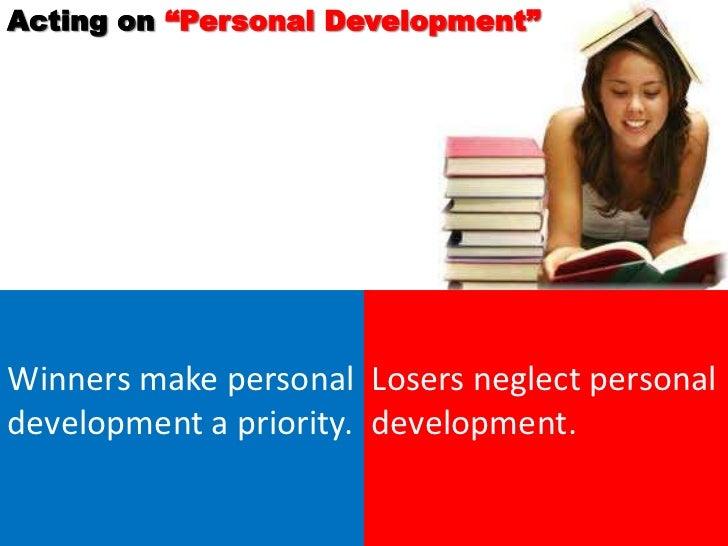 "Acting on ""Personal Development""Winners make personal Losers neglect personaldevelopment a priority. development."