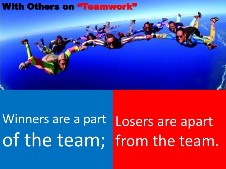 """With Others on """"Teamwork""""Winners are a part Losers are apartof the team; from the team."""