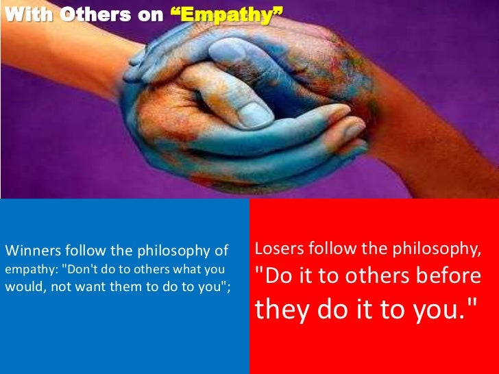 """With Others on """"Empathy""""Winners follow the philosophy of        Losers follow the philosophy,empathy: """"Dont do to others w..."""