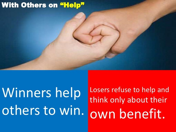 """With Others on """"Help""""Winners help think only about their                        Losers refuse to help andothers to win. ow..."""
