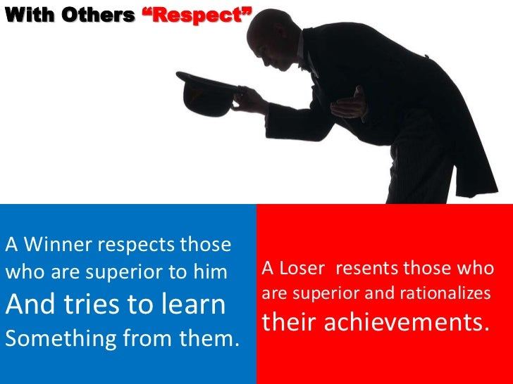 """With Others """"Respect""""A Winner respects thosewho are superior to him   A Loser resents those who                          a..."""