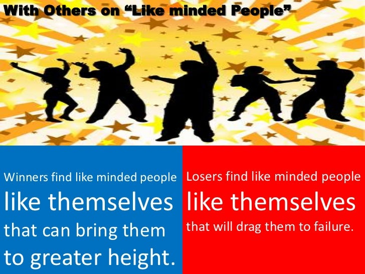 """With Others on """"Like minded People""""Winners find like minded people Losers find like minded peoplelike themselves like them..."""