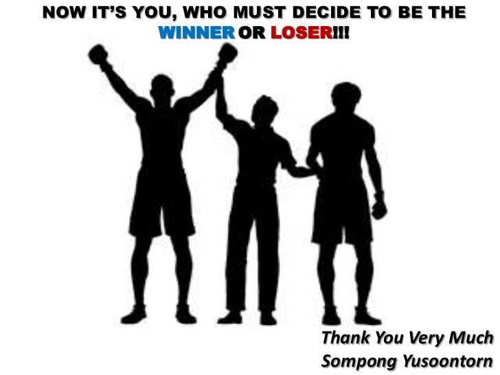 NOW IT'S YOU, WHO MUST DECIDE TO BE THE           WINNER OR LOSER!!!                         Thank You Very Much          ...