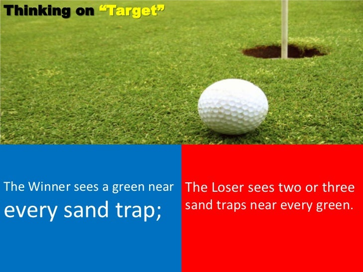 """Thinking on """"Target""""The Winner sees a green near The Loser sees two or three                             sand traps near e..."""