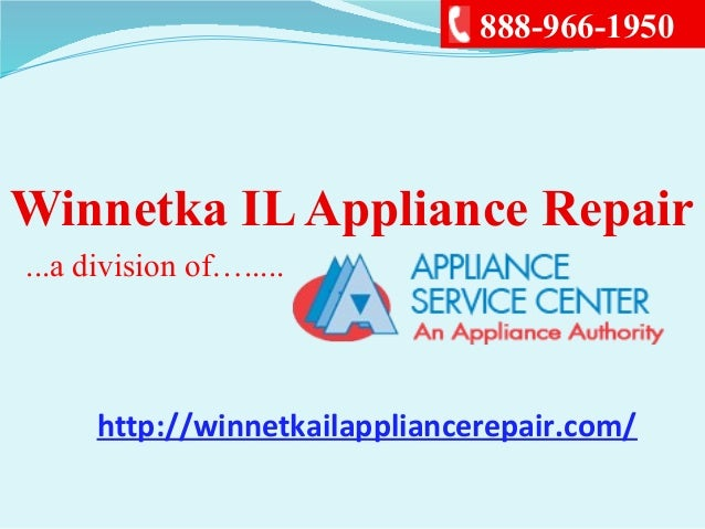 Winnetka ILAppliance Repair...a division of….....888-966-1950http://winnetkailappliancerepair.com/