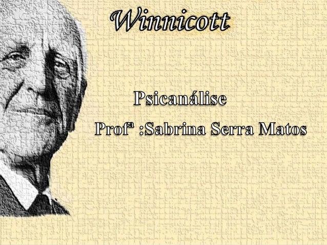 BIOGRAFIA DE WINNICOTT • Quem era ? • O que fez ? • Pontos relevantes em sua história. • Contribuições para a psicanálise.