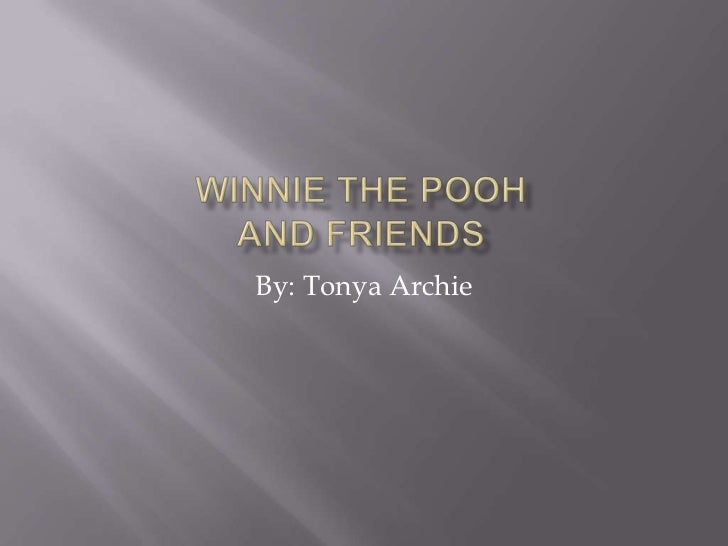 Winnie The Pooh And Friends<br />By: Tonya Archie<br />