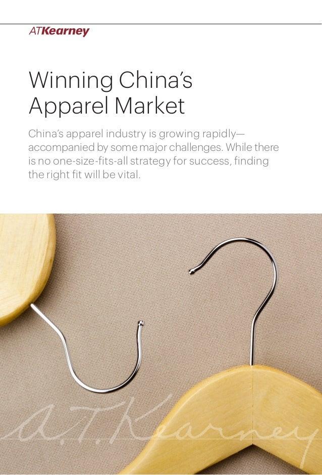 1Winning China's Apparel Market Winning China's Apparel Market China's apparel industry is growing rapidly— accompanied by...