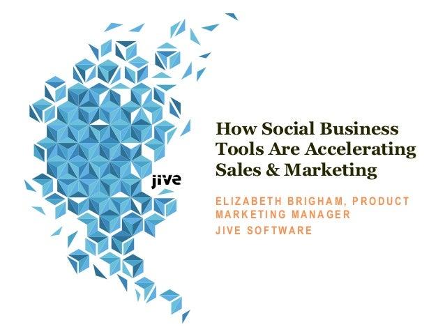 How Social BusinessTools Are AcceleratingSales & MarketingU S I N G S O C I A L B U S I N E S SE L I Z A B E T H B R I G H...