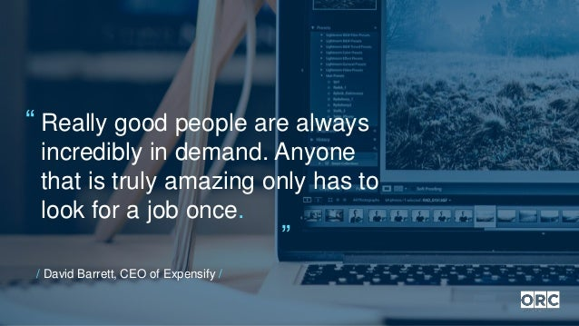 / David Barrett, CEO of Expensify / Really good people are always incredibly in demand. Anyone that is truly amazing only ...