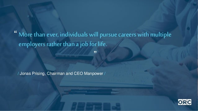 / Jonas Prising, Chairman and CEO Manpower / More than ever, individualswillpursuecareers with multiple employersrather th...