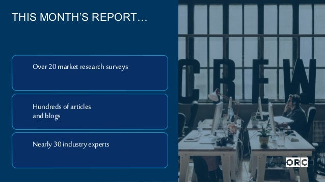 Over 20 market research surveys Hundreds of articles and blogs Nearly 30 industry experts THIS MONTH'S REPORT…
