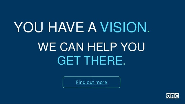 YOU HAVE A VISION. WE CAN HELP YOU GET THERE. Find out more