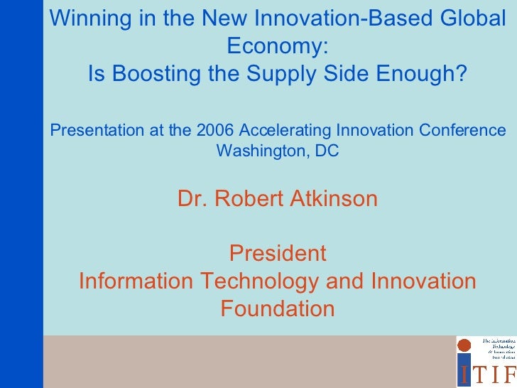 Winning in the New Innovation-Based Global Economy: Is Boosting the Supply Side Enough? Presentation at the 2006 Accelerat...