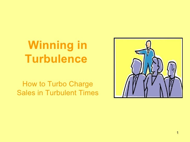 Winning in Turbulence  How to Turbo Charge Sales in Turbulent Times