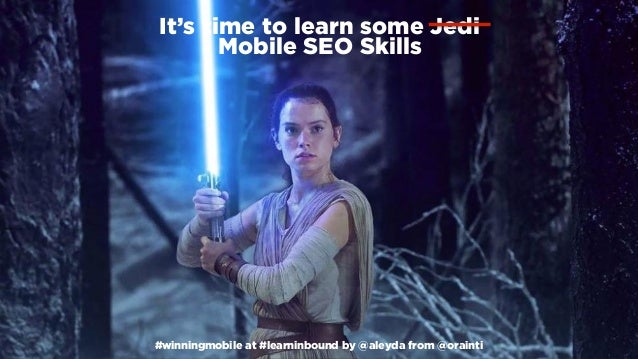 #winningmobile at #learninbound by @aleyda from @orainti It's time to learn some Jedi  Mobile SEO Skills #winningmobile a...
