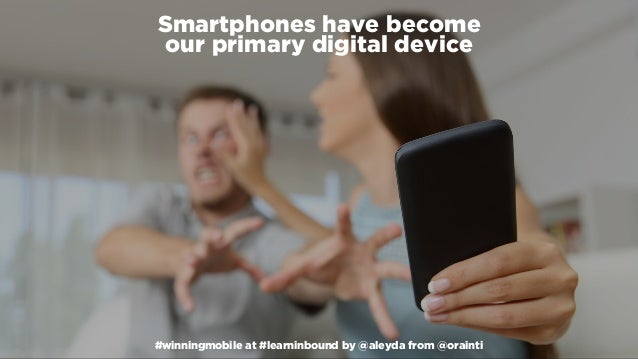 #winningmobile at #learninbound by @aleyda from @orainti Smartphones have become  our primary digital device #winningmobi...