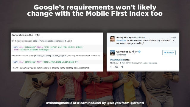 #winningmobile at #learninbound by @aleyda from @orainti Google's requirements won't likely  change with the Mobile First...