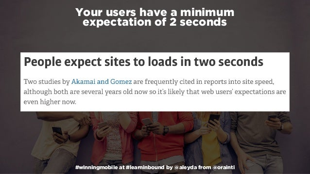 #winningmobile at #learninbound by @aleyda from @orainti Your users have a minimum expectation of 2 seconds