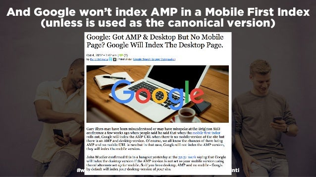 #winningmobile at #learninbound by @aleyda from @orainti And Google won't index AMP in a Mobile First Index (unless is use...