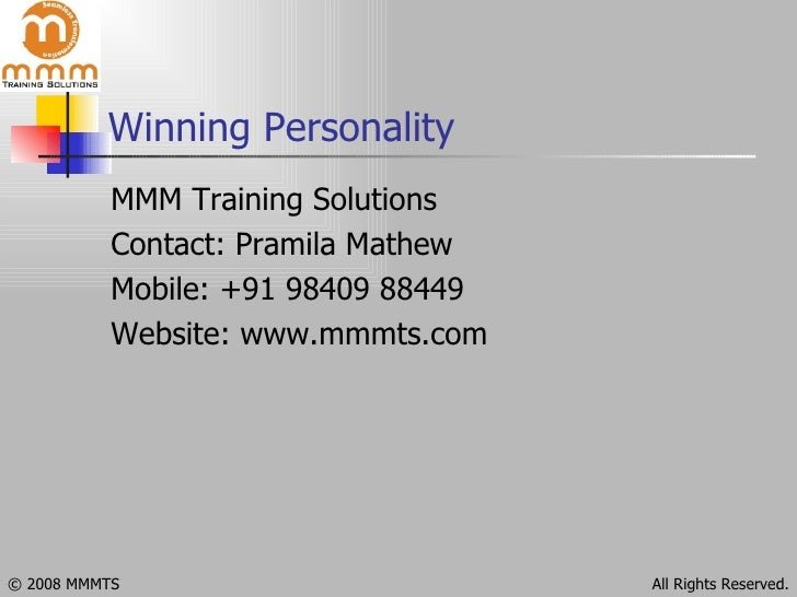 Winning Personality <ul><li>MMM Training Solutions </li></ul><ul><li>Contact: Pramila Mathew </li></ul><ul><li>Mobile: +91...
