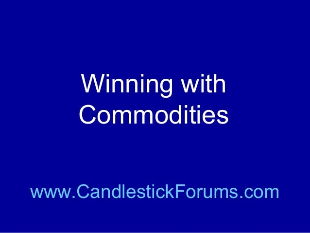 Winning with Commodities www.CandlestickForums.com