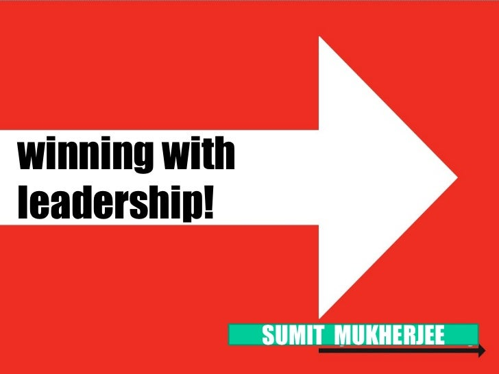 winning withleadership!               SUMIT MUKHERJEE