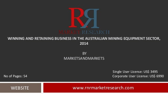 WINNING AND RETAINING BUSINESS IN THE AUSTRALIAN MINING EQUIPMENT SECTOR, 2014 BY MARKETSANDMARKETS www.rnrmarketresearch....