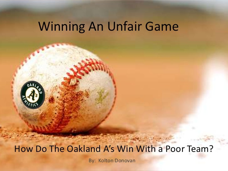 Winning An Unfair GameHow Do The Oakland A's Win With a Poor Team?                By: Kolton Donovan