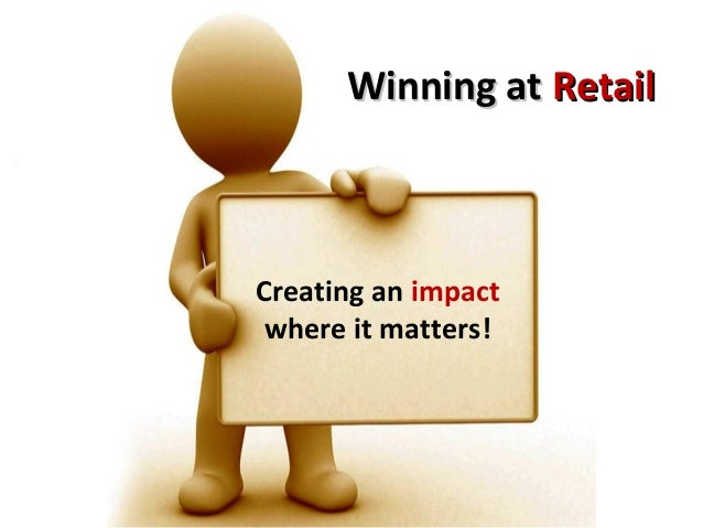 Winning at RetailCreating an impact where it matters!
