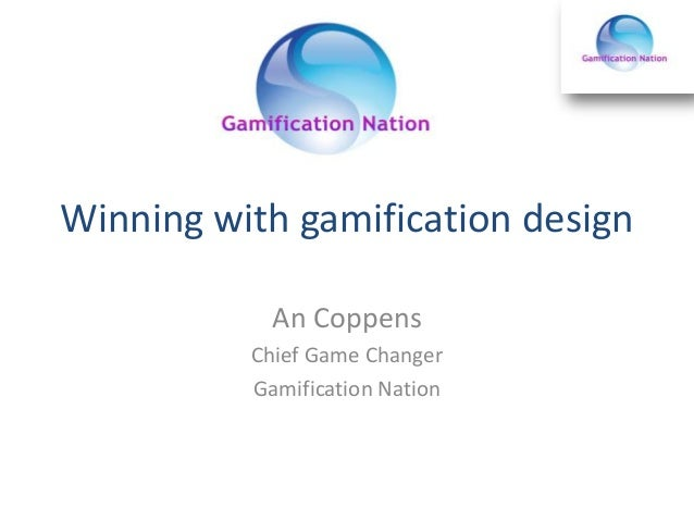 Winning with gamification design An Coppens Chief Game Changer Gamification Nation