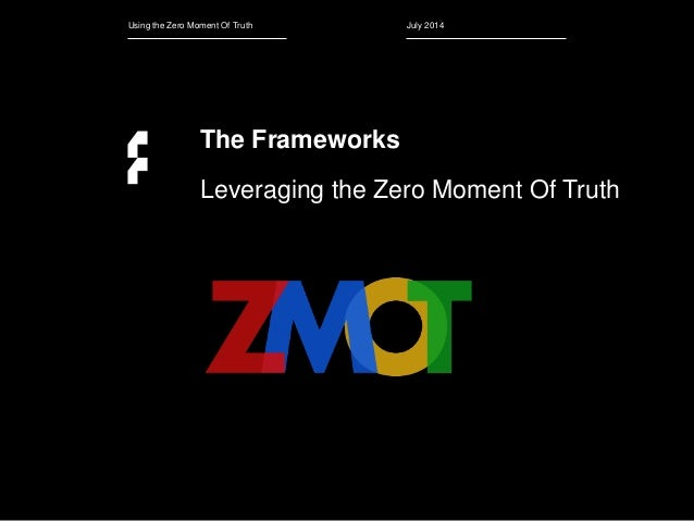 July 2014 The Frameworks Leveraging the Zero Moment Of Truth Using the Zero Moment Of Truth