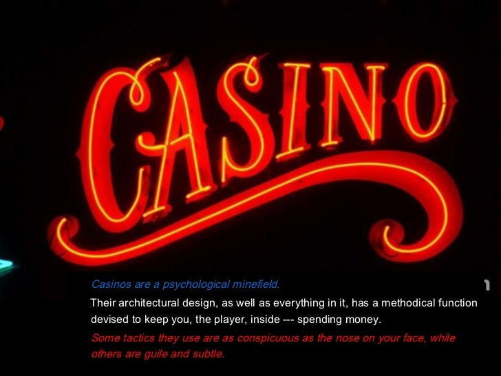Casinos are a psychological minefield.Their architectural design, as well as everything in it, has a methodical functionde...