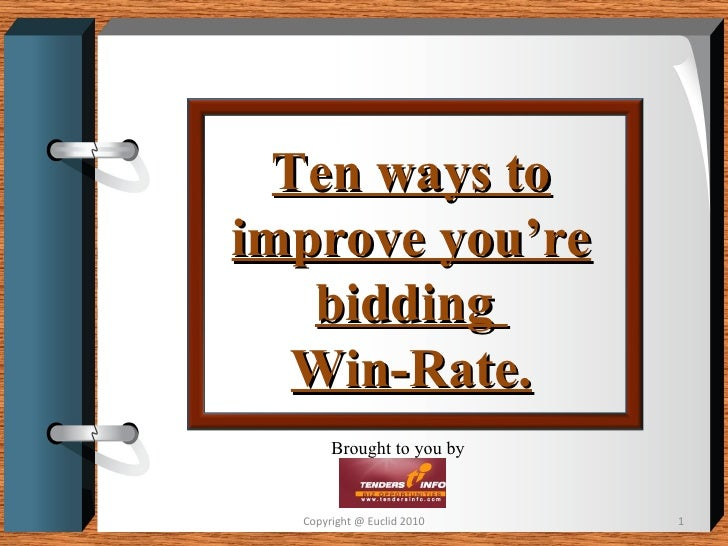 Ten ways to improve you're bidding  Win-Rate. Brought to you by Copyright @ Euclid 2010