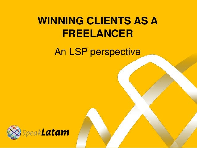 WINNING CLIENTS AS A FREELANCER An LSP perspective