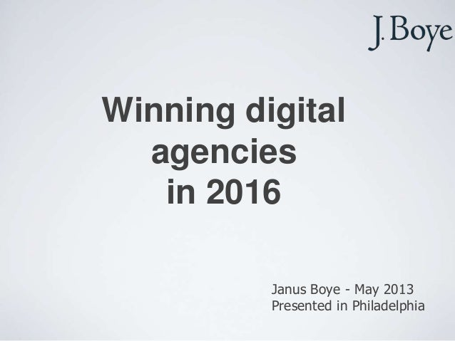 Winning digitalagenciesin 2016Janus Boye - May 2013Presented in Philadelphia