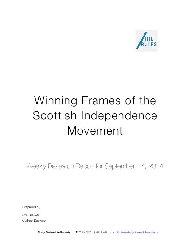 Winning Frames of the  Scottish Independence  Movement  Weekly Research Report for September 17, 2014  Prepared by:  Joe B...