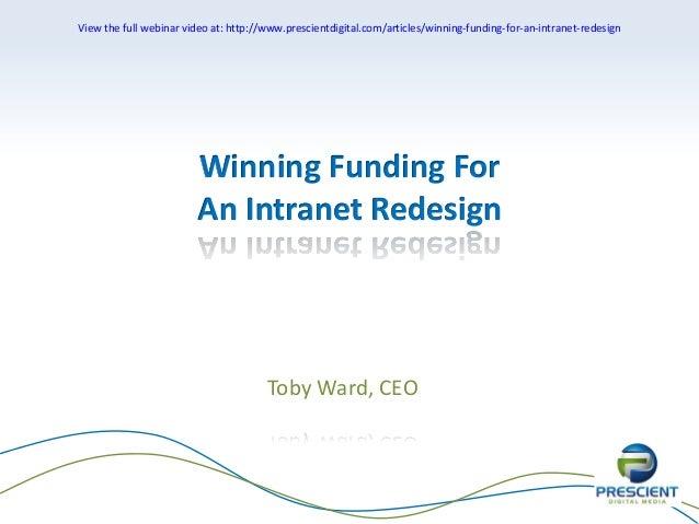 View the full webinar video at: http://www.prescientdigital.com/articles/winning-funding-for-an-intranet-redesign  Winning...
