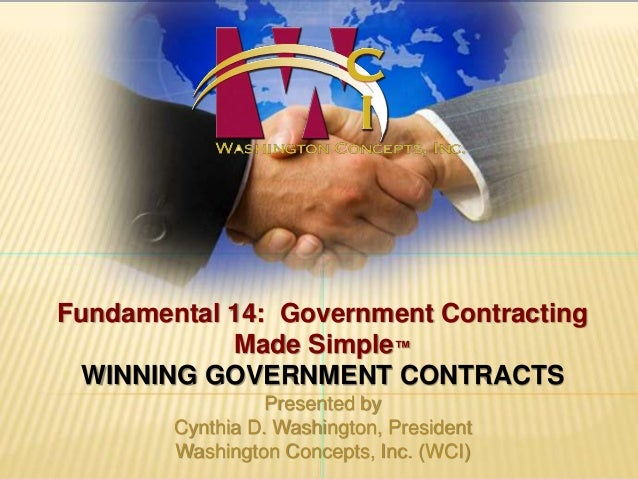 Fundamental 14: Government Contracting  Made Simple™  WINNING GOVERNMENT CONTRACTS  Presented by  Cynthia D. Washington, P...