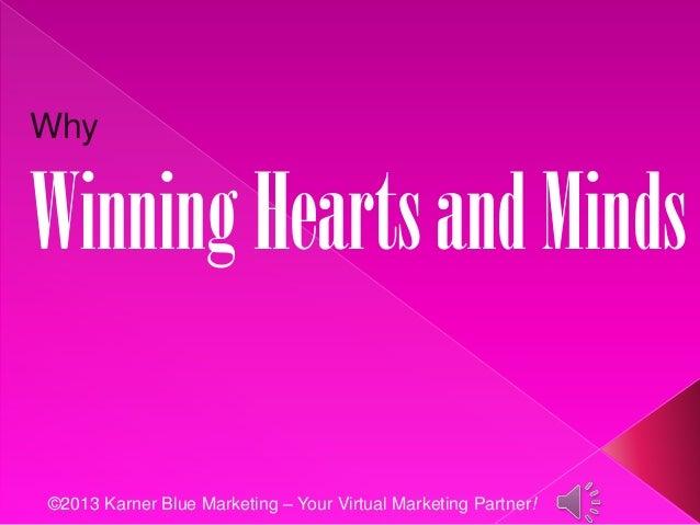 ©2013 Karner Blue Marketing – Your Virtual Marketing Partner! Why WinningHeartsandMinds