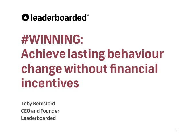 #WINNING: Achievelastingbehaviour changewithoutfinancial incentives Toby Beresford CEO and Founder Leaderboarded 1