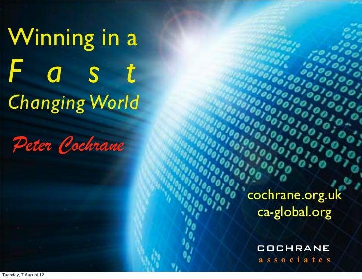 Winning in a  F a s t  Changing World    Peter Cochrane                       cochrane.org.uk                        ca-gl...