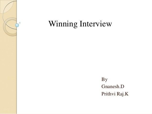 Winning Interview              By              Gnanesh.D              Prithvi Raj.K