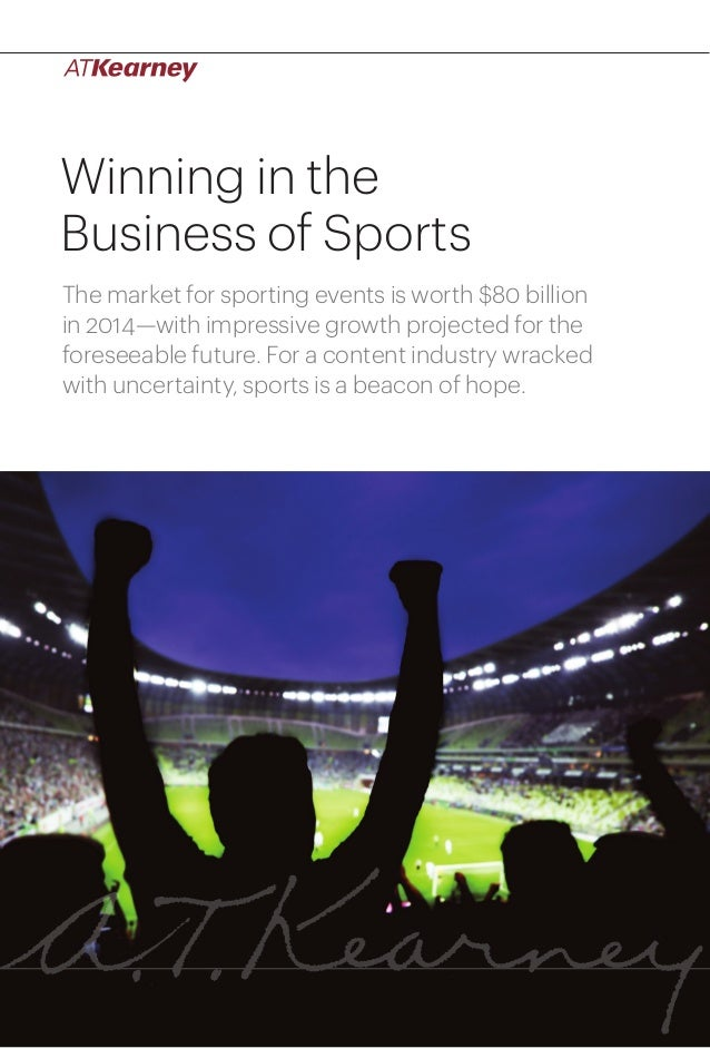1Winning in the Business of Sports Winning in the Business of Sports The market for sporting events is worth $80 billion i...