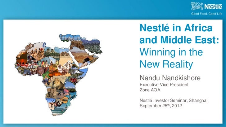 Nestlé in Africaand Middle East:Winning in theNew RealityNandu NandkishoreExecutive Vice PresidentZone AOANestlé Investor ...