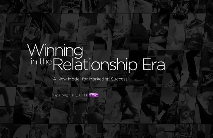 Winning in the Relationship Era - A New Model for Marketing Success
