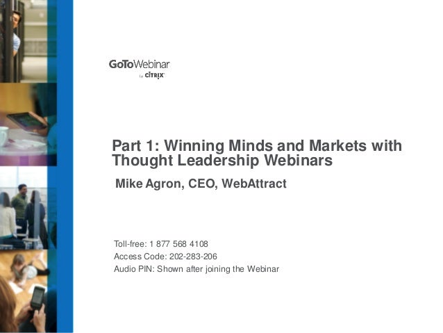 Part 1: Winning Minds and Markets with Thought Leadership Webinars Mike Agron, CEO, WebAttract  Toll-free: 1 877 568 4108 ...